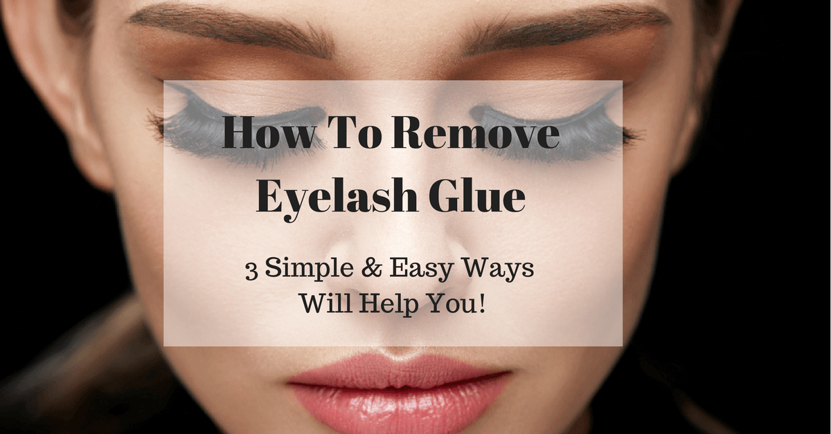 How To Remove Eyelash Glue 3 Simple Easy Ways Will Help You