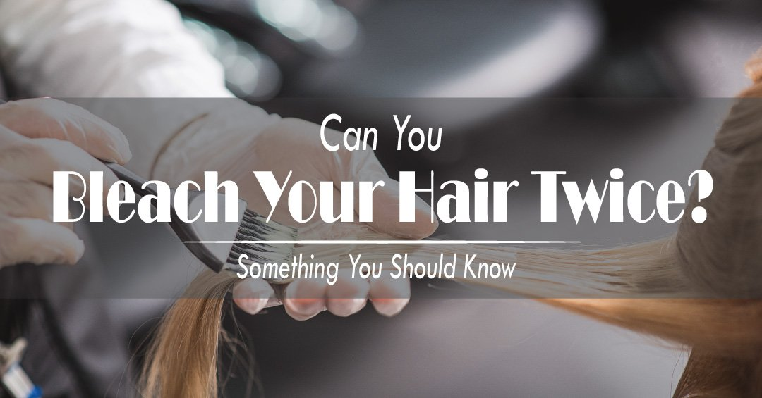 Can You Bleach Your Hair Twice Beauty Tips For Hair Skin And Makeup