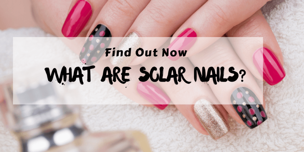 Find Out Now, What Are Solar Nails?