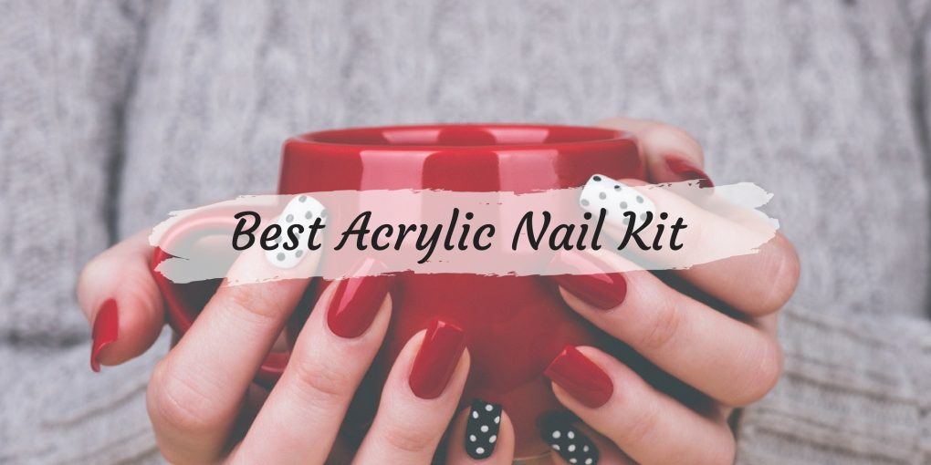 Best Acrylic Nail Kit To Get Top Quality Salon Results At Home ...