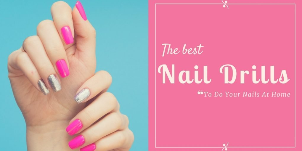 Top Five Best Nail Drills to Do your Nails At Home